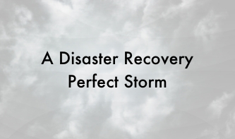A Disaster Recovery Perfect Storm