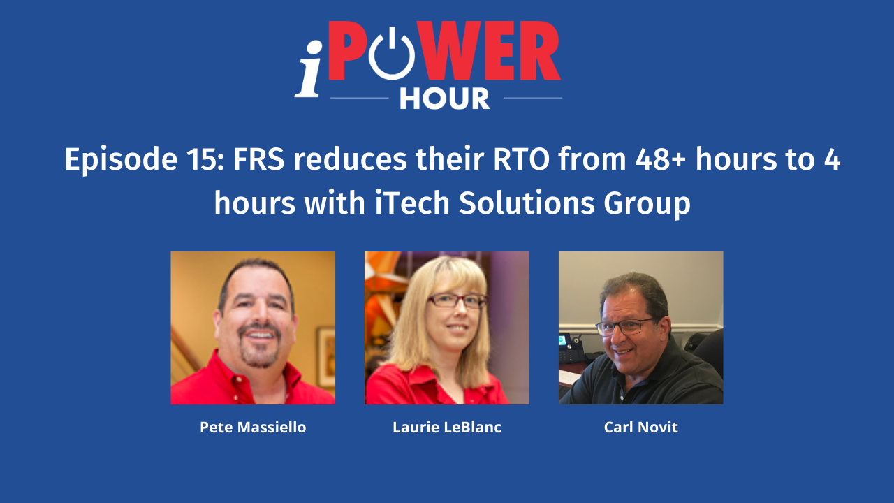 Episode 15 Cover Art -FRS reduces their RTO from 48+ hours to 4 hours with iTech Solutions Group