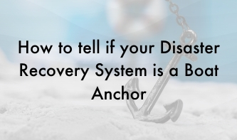 How to tell if your Disaster Recovery System is a Boat Anchor