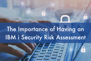 thumbnail_The Importance of Having an IBM i Security Risk Assessment