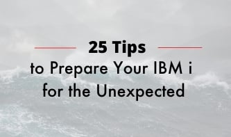 25 Tips to Prepare Your IBM i for the Unexpected