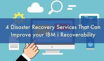 4 Disaster Recovery Services That Can Improve your IBM i Recoverability