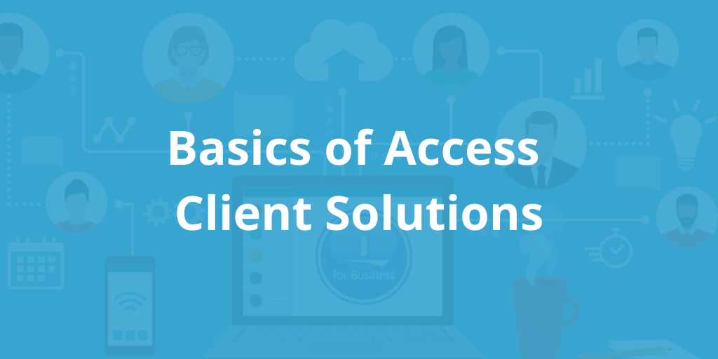 Basics of Access Client Solutions