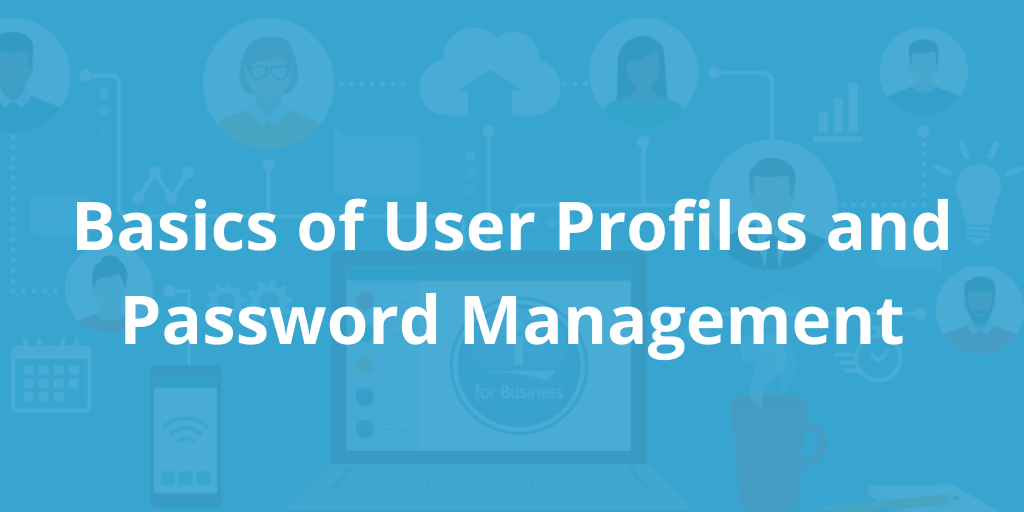Basics of User Profiles and Password Management