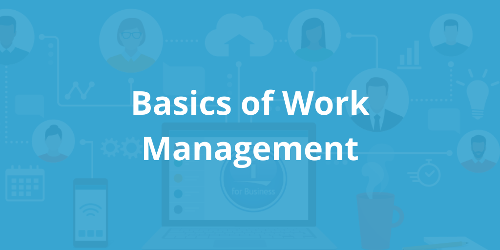 Basics of Work Management