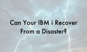 Can Your IBM i Recover From a Disaster?