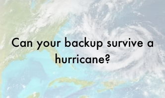 Can your backup survive a hurricane?