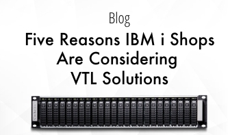 Five Reasons IBM i Shops Are Considering VTL Solutions-1