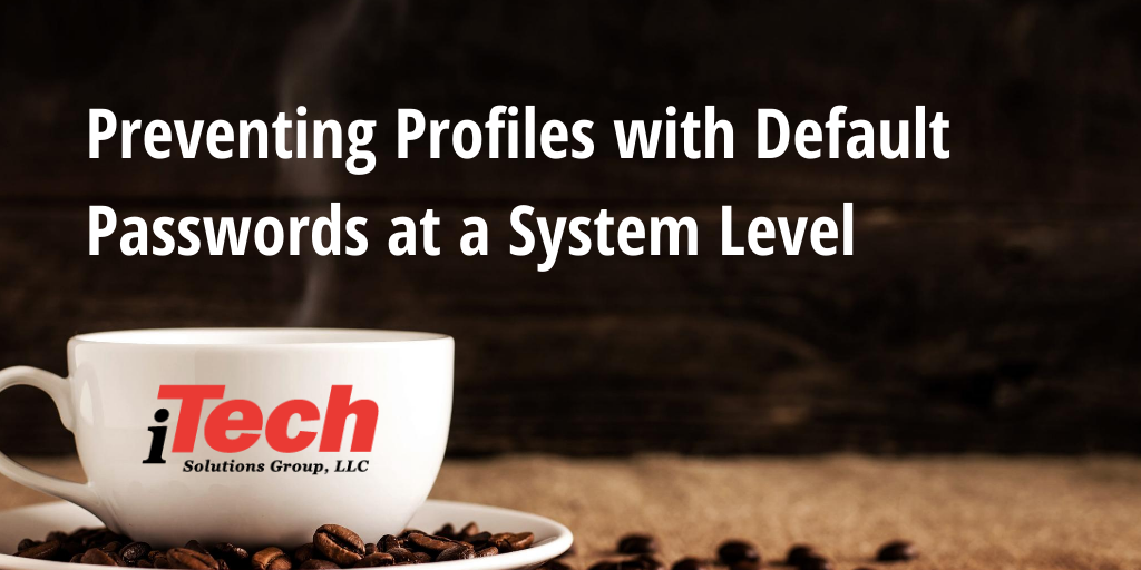 LP Preventing Profiles with Default Passwords at a System Level
