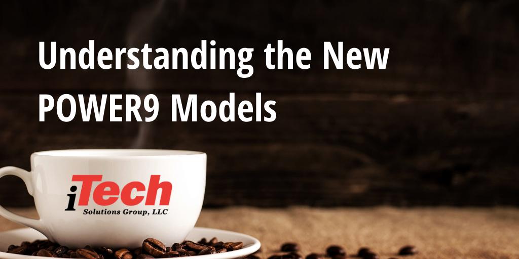 LP Understanding the New POWER9 Models