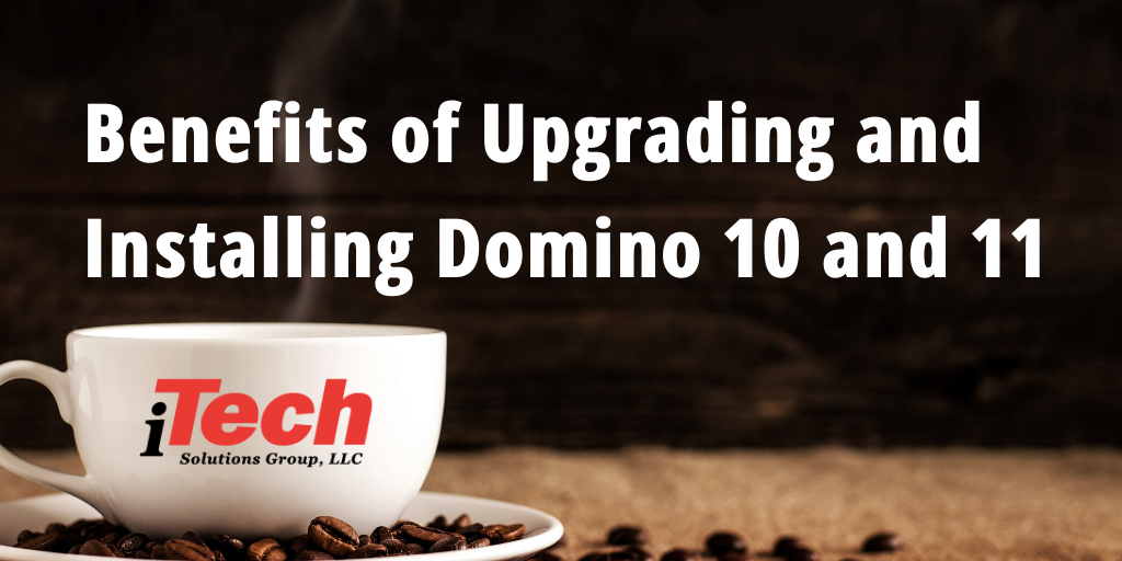 LP_ Benefits of Upgrading and Installing Domino 10 and 11