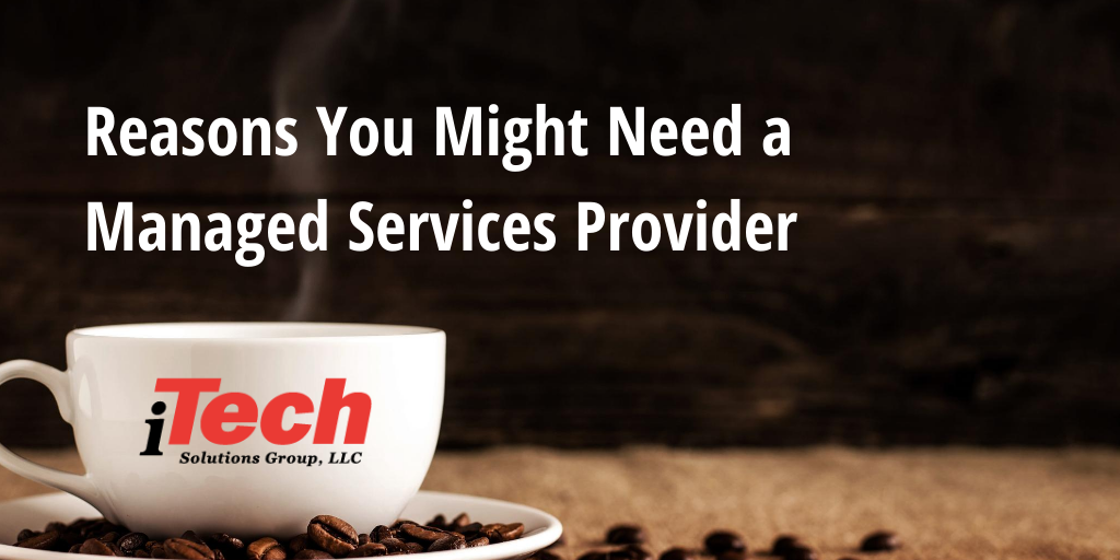 LP_Reasons You Might Need a Managed Services Provider
