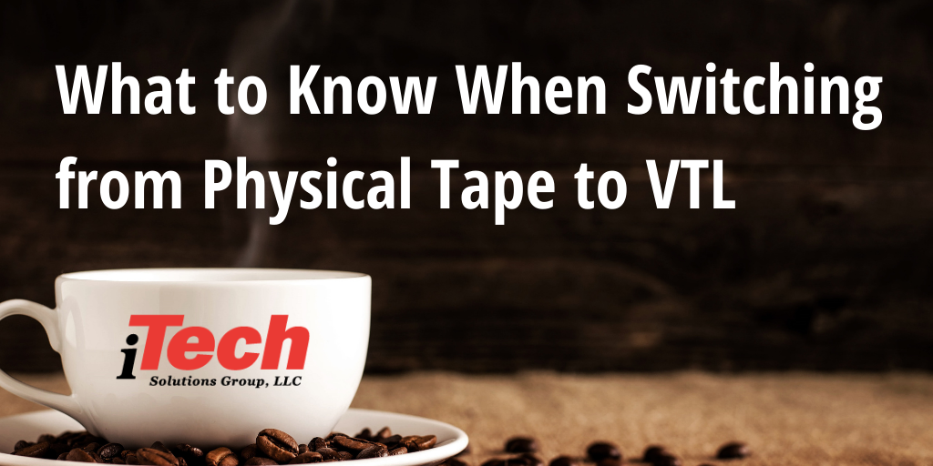 What to Know When Switching from Physical Tape to VTL (1)-1