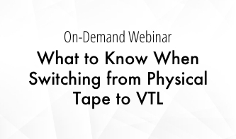 What to Know When Switching from Physical Tape to VTL