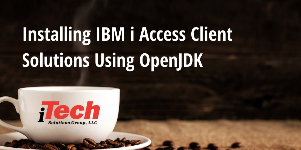 _LP_ Installing IBM i Access Client Solutions Using OpenJDK