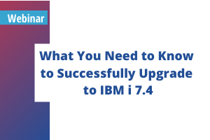 thumbnailWhat You Need to Know  to Successfully Upgrade  to IBM i 7.4